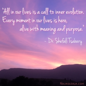 Every moment is here, alive with meaning and purpose. ~Healing Readings with Nalikolehua