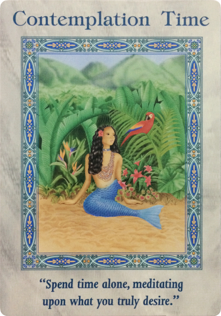 Contemplation Time from the Magical Mermaids and Dolphins Oracle Cards: Spend time alone, meditating upon what you truly desire.