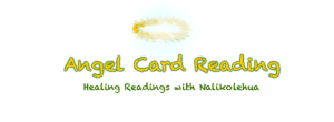 Angel Card Reading ~ Healing Readings with Nalikolehua ~